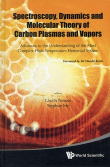 Spectroscopy, Dynamics And Molecular Theory Of Carbon Plasmas And Vapors: Advances In The Understanding Of The Most Complex High-temperature Elemental System, Hardback Book
