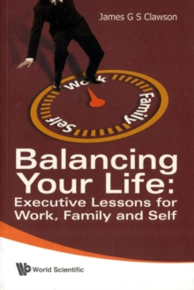 Balancing Your Life: Executive Lessons For Work, Family And Self, Paperback / softback Book