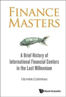 Finance Masters: A Brief History Of International Financial Centers In The Last Millennium, Hardback Book