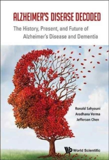 Alzheimer's Disease Decoded: The History, Present, And Future Of Alzheimer's Disease And Dementia, Paperback / softback Book