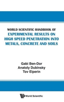 World Scientific Handbook Of Experimental Results On High Speed Penetration Into Metals, Concrete And Soils, Hardback Book