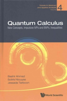Quantum Calculus: New Concepts, Impulsive Ivps And Bvps, Inequalities, Hardback Book