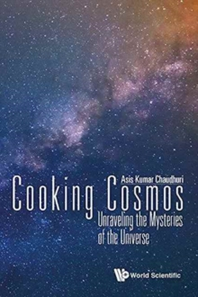 Cooking Cosmos: Unraveling The Mysteries Of The Universe, Hardback Book