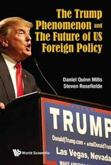 Trump Phenomenon And The Future Of Us Foreign Policy, The, Hardback Book
