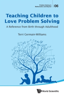 Teaching Children To Love Problem Solving: A Reference From Birth Through Adulthood, Paperback / softback Book