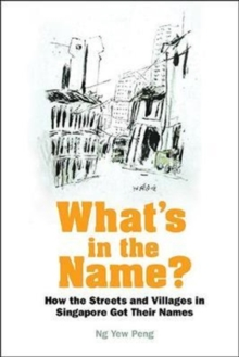 What's In The Name? How The Streets And Villages In Singapore Got Their Names, Hardback Book