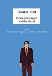 Tommy Koh: Serving Singapore And The World, Hardback Book