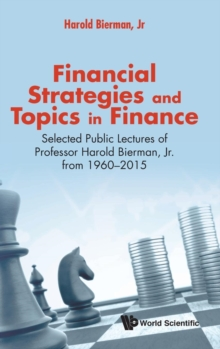 Financial Strategies And Topics In Finance: Selected Public Lectures Of Professor Harold Bierman, Jr From 1960-2015, Hardback Book