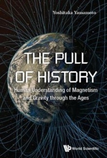 Pull Of History, The: Human Understanding Of Magnetism And Gravity Through The Ages, Hardback Book