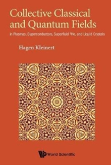 Collective Classical And Quantum Fields: In Plasmas, Superconductors, Superfluid 3he, And Liquid Crystals, Hardback Book
