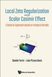 Local Zeta Regularization And The Scalar Casimir Effect: A General Approach Based On Integral Kernels, Hardback Book