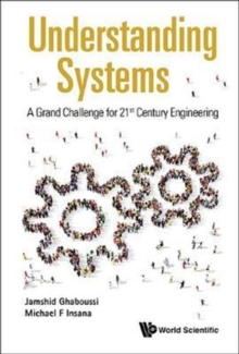 Understanding Systems: A Grand Challenge For 21st Century Engineering, Hardback Book