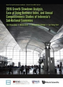 2016 Growth Slowdown Analysis, Ease Of Doing Business Index, And Annual Competitiveness Studies Of Indonesia's Sub-national Economies, Hardback Book