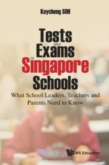 Tests And Exams In Singapore Schools: What School Leaders, Teachers And Parents Need To Know, Hardback Book