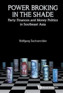 Power Broking In The Shade: Party Finances And Money Politics In Southeast Asia, Hardback Book