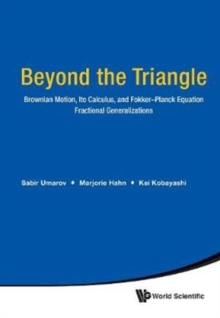 Beyond The Triangle: Brownian Motion, Ito Calculus, And Fokker-planck Equation - Fractional Generalizations, Hardback Book