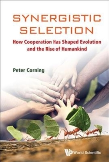 Synergistic Selection: How Cooperation Has Shaped Evolution And The Rise Of Humankind, Hardback Book