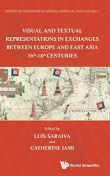 History Of Mathematical Sciences: Portugal And East Asia V - Visual And Textual Representations In Exchanges Between Europe And East Asia 16th - 18th Centuries, Hardback Book