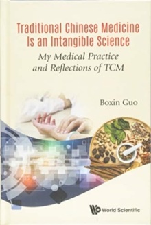 Traditional Chinese Medicine Is An Intangible Science: My Medical Practice And Reflections Of Tcm, Hardback Book
