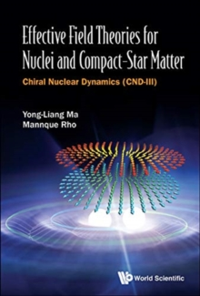 Effective Field Theories For Nuclei And Compact-star Matter: Chiral Nuclear Dynamics (Cnd-iii), Hardback Book