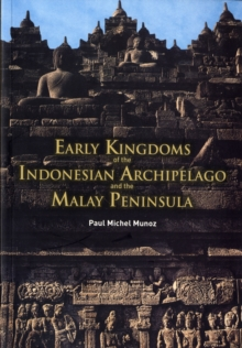 Early Kingdoms of the Indonesian Archipelago and the Malay Peninsula, Paperback Book