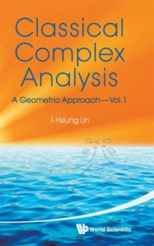 Classical Complex Analysis: A Geometric Approach (Volume 1), Hardback Book