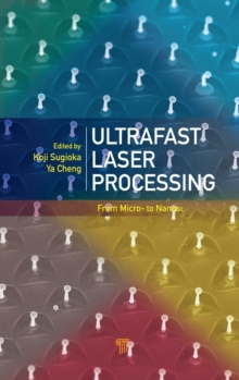 Ultrafast Laser Processing : From Micro- to Nanoscale, Hardback Book