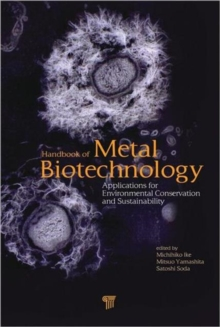 Handbook of Metal Biotechnology : Applications for Environmental Conservation and Sustainability, Hardback Book