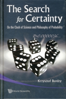 Search For Certainty, The: On The Clash Of Science And Philosophy Of Probability, Hardback Book
