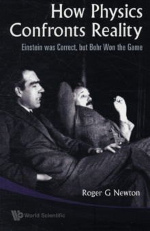 How Physics Confronts Reality: Einstein Was Correct, But Bohr Won The Game, Paperback / softback Book