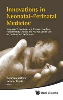 Innovations In Neonatal-perinatal Medicine: Innovative Technologies And Therapies That Have Fundamentally Changed The Way We Deliver Care For The Fetus And The Neonate, Hardback Book
