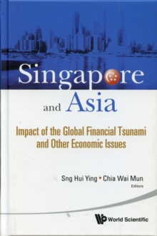 Singapore And Asia: Impact Of The Global Financial Tsunami And Other Economic Issues, Hardback Book