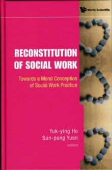 Reconstitution Of Social Work: Towards A Moral Conception Of Social Work Practice, Hardback Book