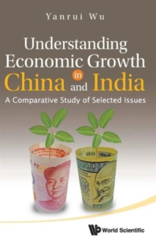 Understanding Economic Growth In China And India: A Comparative Study Of Selected Issues, Hardback Book