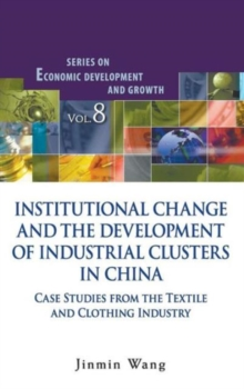 Institutional Change And The Development Of Industrial Clusters In China: Case Studies From The Textile And Clothing Industry, Hardback Book