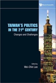 Taiwan's Politics In The 21st Century: Changes And Challenges, Hardback Book