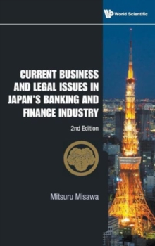 Current Business And Legal Issues In Japan's Banking And Finance Industry (2nd Edition), Hardback Book
