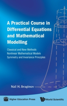Practical Course In Differential Equations And Mathematical Modelling, A: Classical And New Methods. Nonlinear Mathematical Models. Symmetry And Invariance Principles, Hardback Book