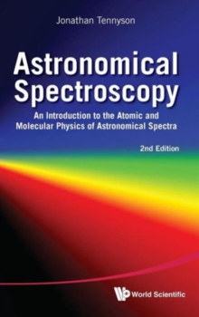 Astronomical Spectroscopy: An Introduction To The Atomic And Molecular Physics Of Astronomical Spectra (2nd Edition), Hardback Book