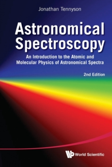 Astronomical Spectroscopy: An Introduction To The Atomic And Molecular Physics Of Astronomical Spectra (2nd Edition), Paperback Book