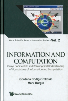 Information And Computation: Essays On Scientific And Philosophical Understanding Of Foundations Of Information And Computation, Hardback Book