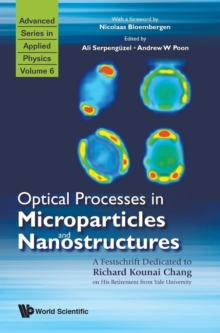 Optical Processes In Microparticles And Nanostructures: A Festschrift Dedicated To Richard Kounai Chang On His Retirement From Yale University, Hardback Book