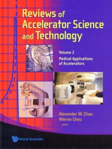 Reviews Of Accelerator Science And Technology - Volume 2: Medical Applications Of Accelerators, Hardback Book