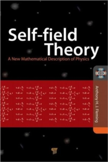 Self-Field Theory : A New Mathematical Description of Physics, Hardback Book