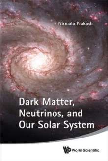 Dark Matter, Neutrinos, And Our Solar System, Hardback Book
