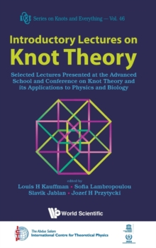 Introductory Lectures On Knot Theory: Selected Lectures Presented At The Advanced School And Conference On Knot Theory And Its Applications To Physics And Biology, Hardback Book