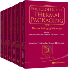 Encyclopedia Of Thermal Packaging, Set 1: Thermal Packaging Techniques (A 6-volume Set), Hardback Book