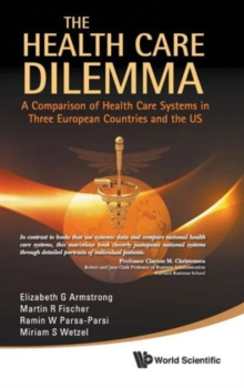Health Care Dilemma, The: A Comparison Of Health Care Systems In Three European Countries And The Us, Hardback Book