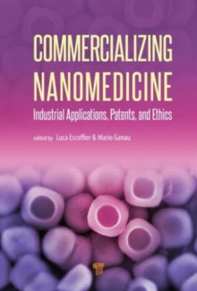 Commercializing Nanomedicine : Industrial Applications, Patents, and Ethics, Hardback Book