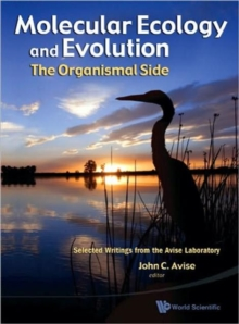 Molecular Ecology And Evolution: The Organismal Side: Selected Writings From The Avise Laboratory, Hardback Book